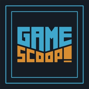 Game Scoop! Podcast