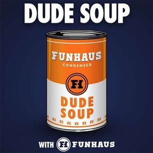 Dude Soup by Rooster Teeth