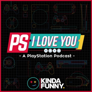PS I Love You XOXO: PlayStation Podcast by Kinda Funny by Kinda Funny