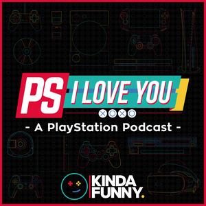 PS I Love You XOXO: PlayStation Podcast by Kinda Funny by Kinda Funny