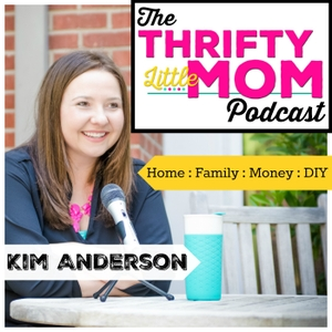 The Thrifty Little Mom Podcast by Kim Anderson: Lifestyle Blogger, Stay at Home Mom, DIYer, Budgeter