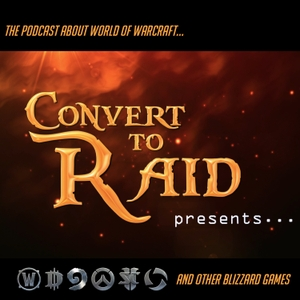 Convert to Raid Presents: The podcast for World of Warcraft and other Blizzard Games! by Pat Krane