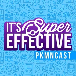 It's Super Effective | A Weekly Pokemon Podcast by PKMNcast.com (Pokémon Podcast)