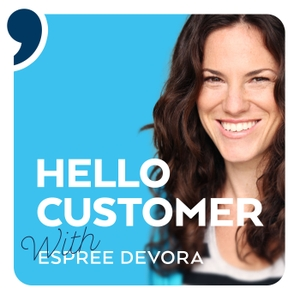 Hello Customer, a Podcast About Delivering Extraordinary Customer Experience by Espree Devora & Leslie Cottenjé