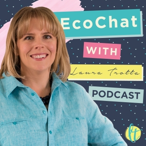 Eco Chat with Laura Trotta Podcast by Laura Trotta
