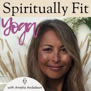 Spiritually Fit Yoga with Amelia Andaleon by Amelia Andaleon