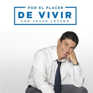 Por el Placer de Vivir con Cesar Lozano by AIRE Radio Networks