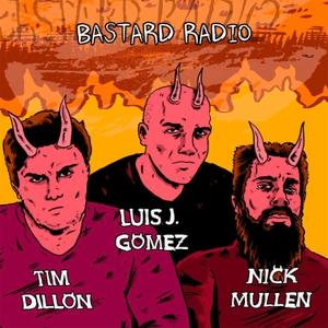 Bastard Radio by Luis J. Gomez, Nick Mullen, Tim Dillon