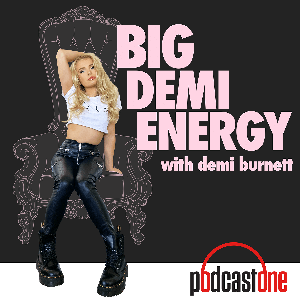 Big Demi Energy with Demi Burnett by PodcastOne