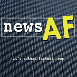 News AF - The Internet's Best News Stories that are Actual Factual News by Actual Factual News from Rob Cesternino, Tyson Apostol & Danny Bryson