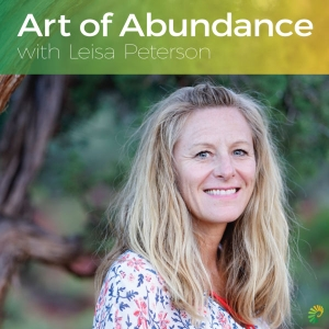 Art of Abundance with Leisa Peterson by Leisa Peterson