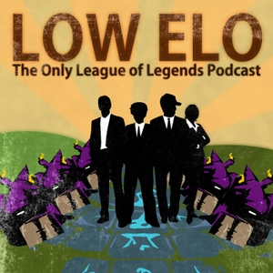 Low Elo: The League of Legends Podcast for the Players - Low Elo by LowElo.com