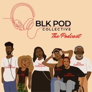 Blk Pod Collective: The Podcast by Blk Pod Collective