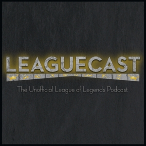 Leaguecast: a League of Legends Podcast