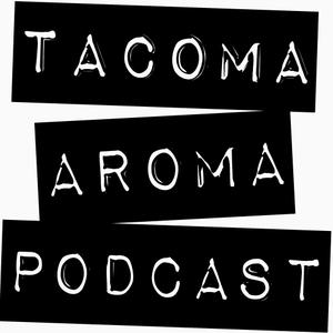 Tacoma Aroma Podcast by Tacoma Aroma Podcast