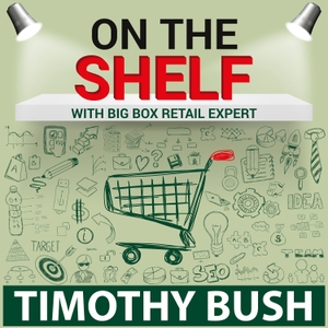 On The Shelf: How To Get Your Products Into Big Box Retail! by Timothy Bush