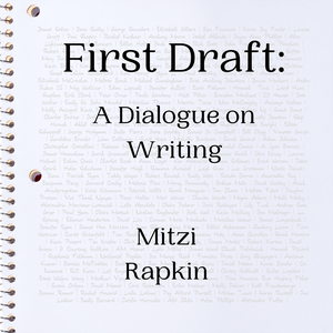 First Draft: A Dialogue on Writing by Mitzi Rapkin