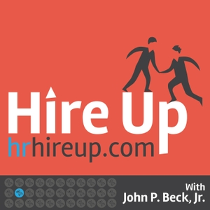 Hire Up Podcast - A Podcast Devoted To Everything Human Resources by John P. Beck, Jr.
