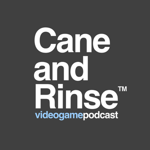The Cane and Rinse videogame podcast by Cane and Rinse
