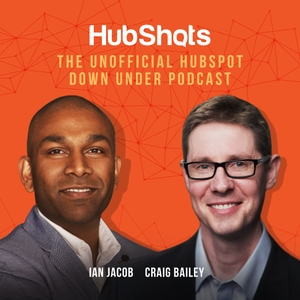 HubShots - The Unofficial Down Under HubSpot Podcast by Ian Jacob and Craig Bailey