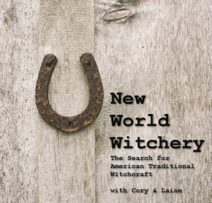 New World Witchery - The Search for American Traditional Witchcraft by Cory & Laine