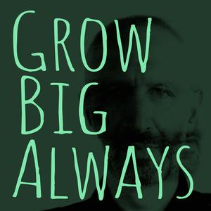 Grow Big Always by Sam Lawrence