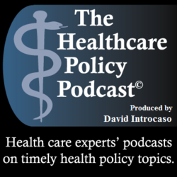 The Healthcare Policy Podcast ®  Produced by David Introcaso by David Introcaso