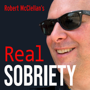Real Sobriety Podcast by Robert McClellan