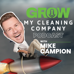Grow My Cleaning Company's Podcast by Mike Campion, Author, Speaker, serial entrepreneur and bad dinner guest hel
