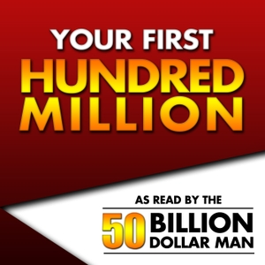 Your First Hundred Million - As Read by the 50 Billion Dollar Man by Dan Peña