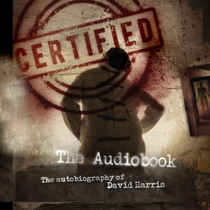 Certified - The True Story of David Harris by David Harris on Podiobooks.com