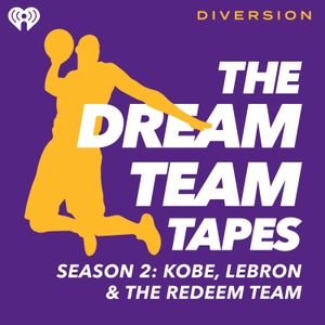 The Dream Team Tapes: Kobe, LeBron & The Redeem Team by iHeartRadio & Diversion Podcasts