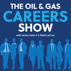 Oil and Gas Careers Podcast by James Hahn II & Mark LaCour