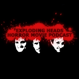 Exploding Heads Horror Movie Podcast by Horrorphilia Network of Podcasts