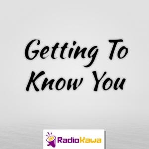 Getting To Know You by RadioKawa