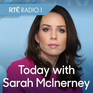Today with Sarah McInerney by RTÉ Radio 1