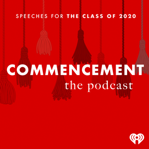 Commencement: Speeches For The Class of 2020 by iHeartRadio