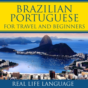 Brazilian Portuguese for Travel and Beginners – Real Life Language by Brazilian Portuguese for Travel and Beginners – Real Life Language