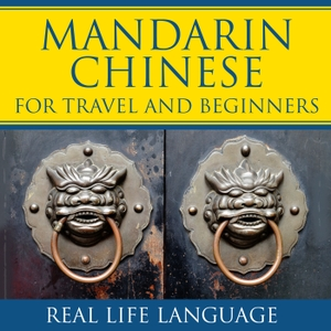 Mandarin for Travel and Beginners – Real Life Language by Mandarin for Travel and Beginners – Real Life Language