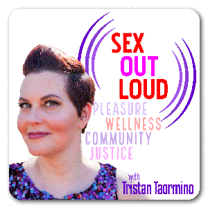 Sex Out Loud with Tristan Taormino by Tristan Taormino