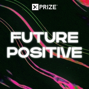 Future Positive by XPRIZE Foundation