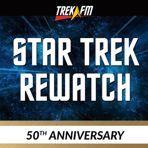 From There to Here: The Star Trek 50th Anniversary Rewatch by Trek.fm