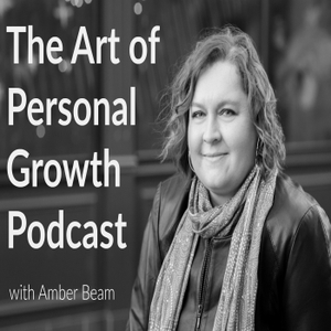The Art of Personal Growth Podcast | Amber Beam by Amber Beam: Professional and Personal Development Enthusiast