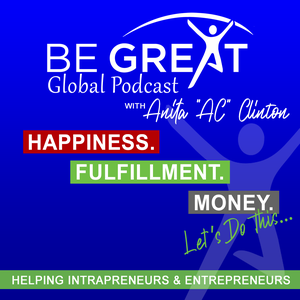 "Be Great Global Podcast with Anita ""AC"" Clinton by Anita ""AC"" Clinton helping Creatives and Entrepreneurs"