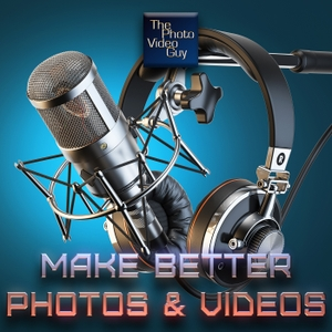 Make Better Photos and Videos Podcast - The Photo Video Guy by Ross Chevalier