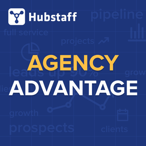 Agency Advantage - Actionable advice to help digital agency owners, consultants, and freelancers  be more successful by Hubstaff