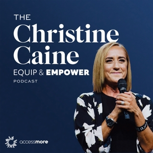 Equip and Empower with Christine Caine by AccessMore