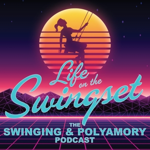 Life on the Swingset - The Swinging & Polyamory Podcast by Swingset.FM