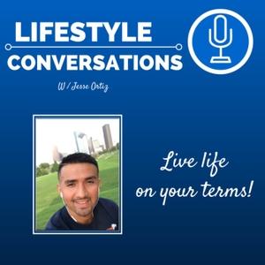 Lifestyle Conversations | Health | Wealth | Entrepreneurship | Success by Jesse Ortiz