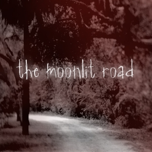 The Moonlit Road Podcast by The Moonlit Road.com